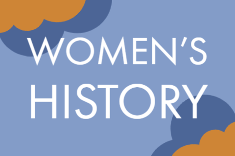 "Blue and yellow graphic of clouds that says ""Women's History"""