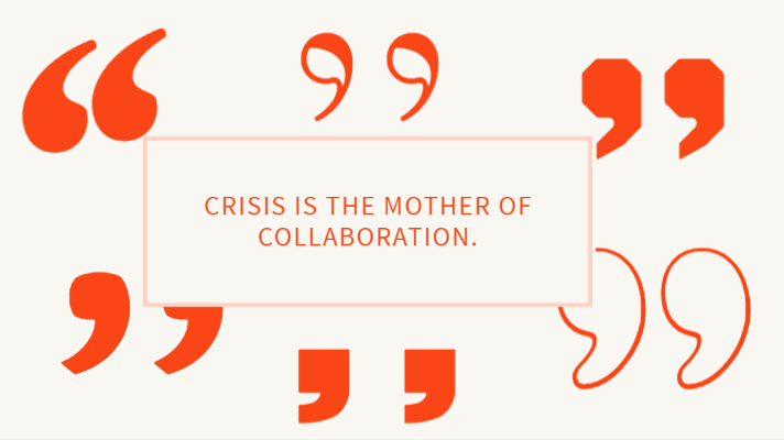 "Graphic that says ""Crisis is the mother of collaboration."""