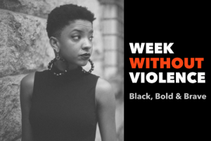 "Photo of young Black woman with text that says ""Week Without Violence Bold, Black & Brave"""